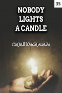 NOBODY LIGHTS A CANDLE - 35 by Anjali Deshpande in English