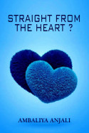 Straight from the heart.? by Ambaliya Anjali in English