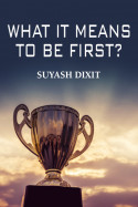 what it means to be first? by Suyash Dixit in English