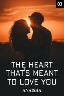The Heart that's Meant to Love you - 3 by Anaisha in English