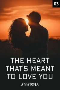 The Heart that's Meant to Love you - 3