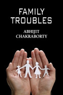 FAMILY TROUBLES - 1 by Abhijit Chakraborty in English