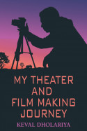 My Theater and Film-making Journey by Keval Dholariya in English